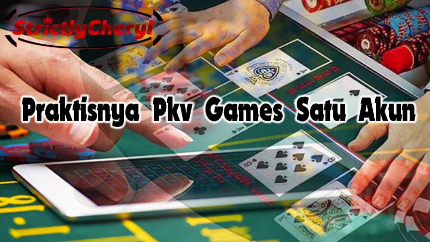 Pkv Games - Praktisnya Pkv Games Satu Akun - StrictlyCheryl