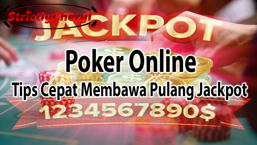 Tips Cepat Membawa Pulang Jackpot Poker Online