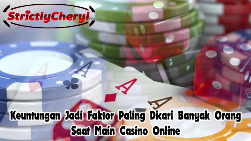 Casino Online Dan Keuntungan Jadi Faktor Paling Dicari - StrictlyCheryl